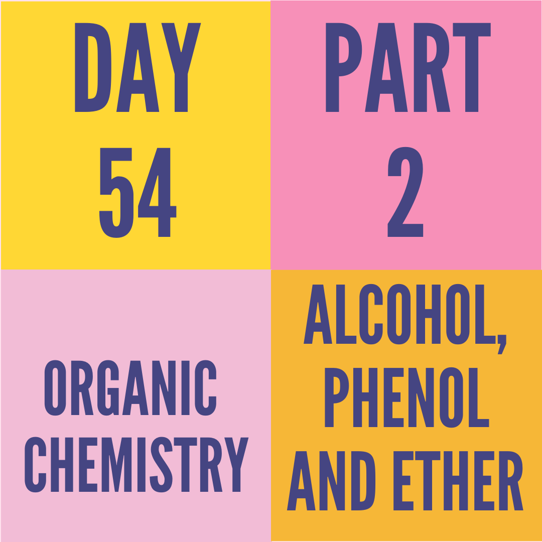 DAY-54 PART-2 ALCOHAL,PHENOL AND ETHERS