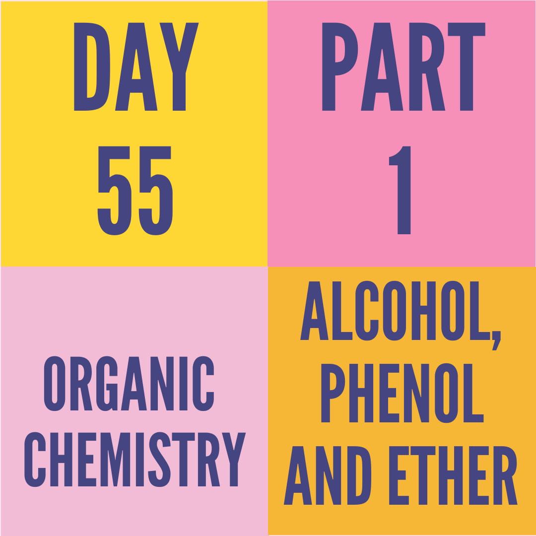 DAY-55 PART-1 ALCOHAL,PHENOL AND ETHERS