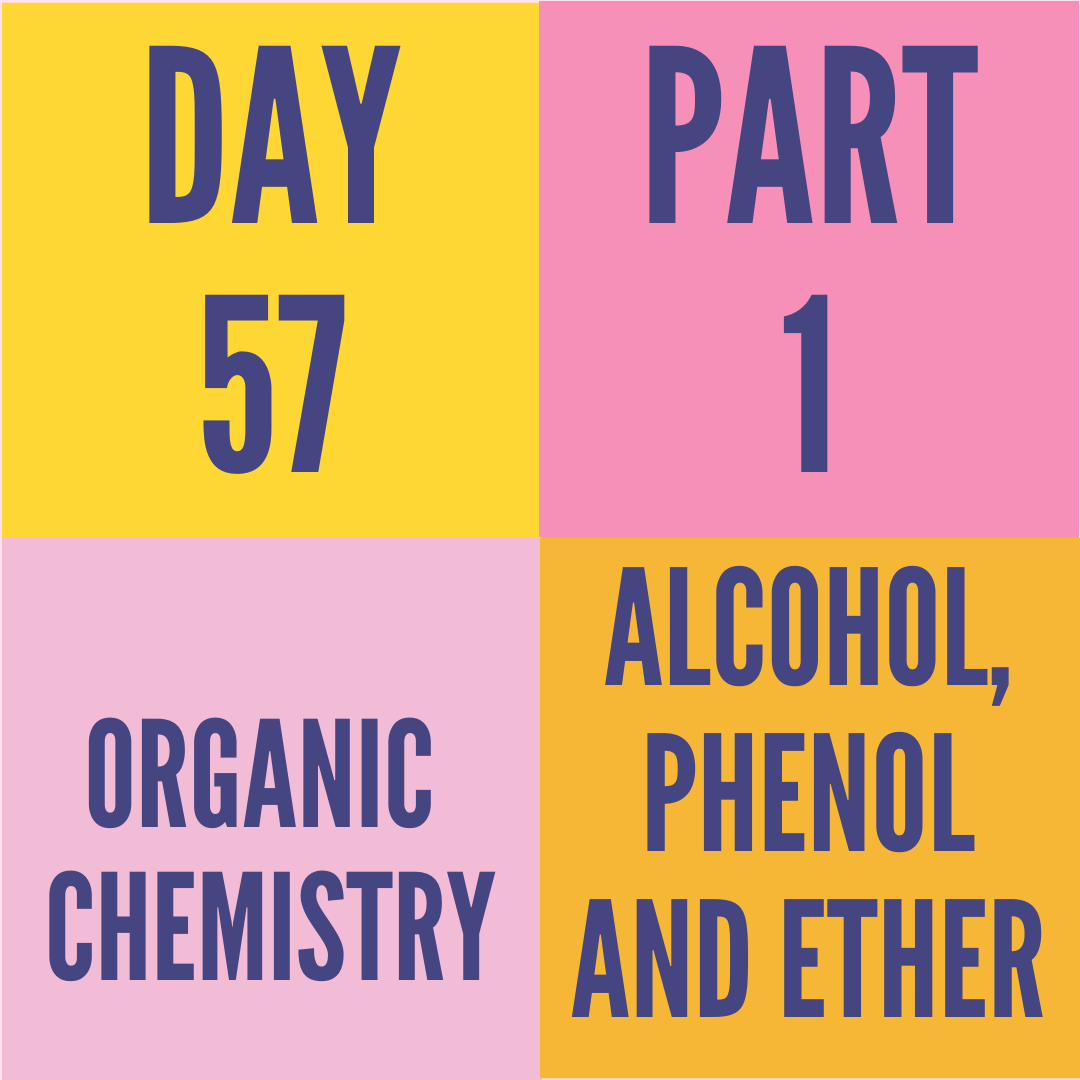 DAY-57 PART-1 ALCOHAL,PHENOL AND ETHERS