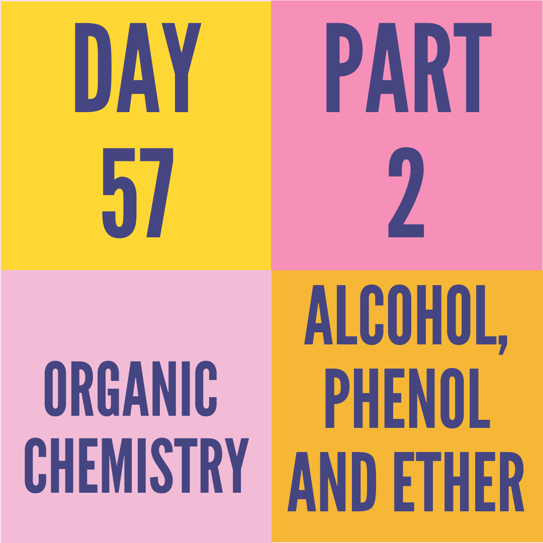 DAY-57 PART-2 ALCOHAL,PHENOL AND ETHERS