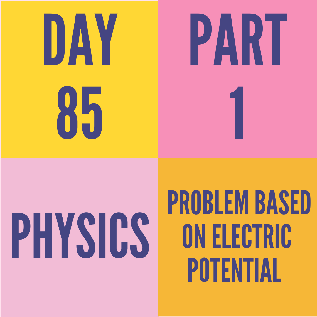 DAY-85 PART-1 PROBLEM BASED ON ELECTRIC POTENTIAL