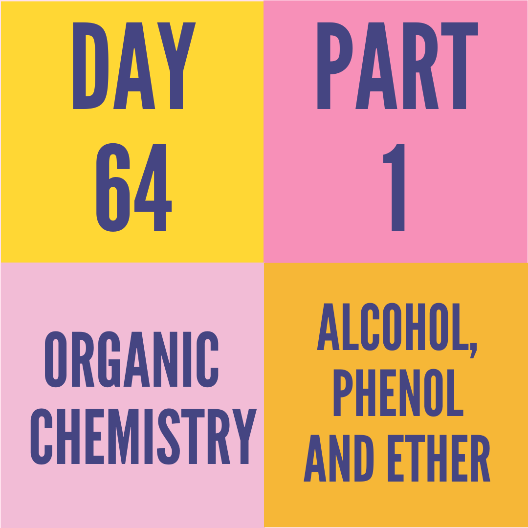 DAY-64 PART-1 ALCOHOL,PHENOL AND ETHER