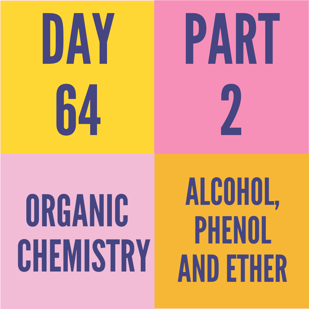DAY-64 PART-2 ALCOHOL,PHENOL AND ETHER