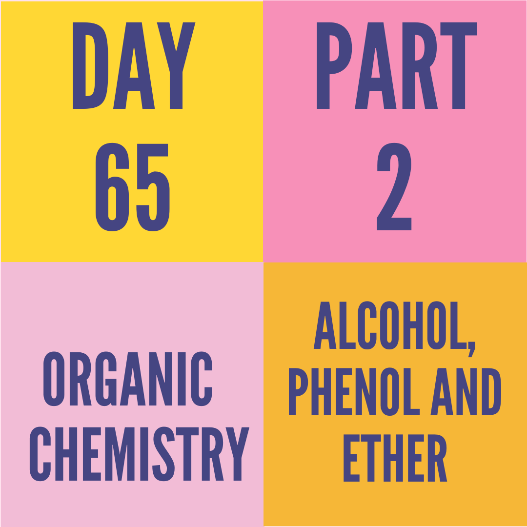 DAY-65 PART-2 ALCOHOL,PEHNOL AND ETHER