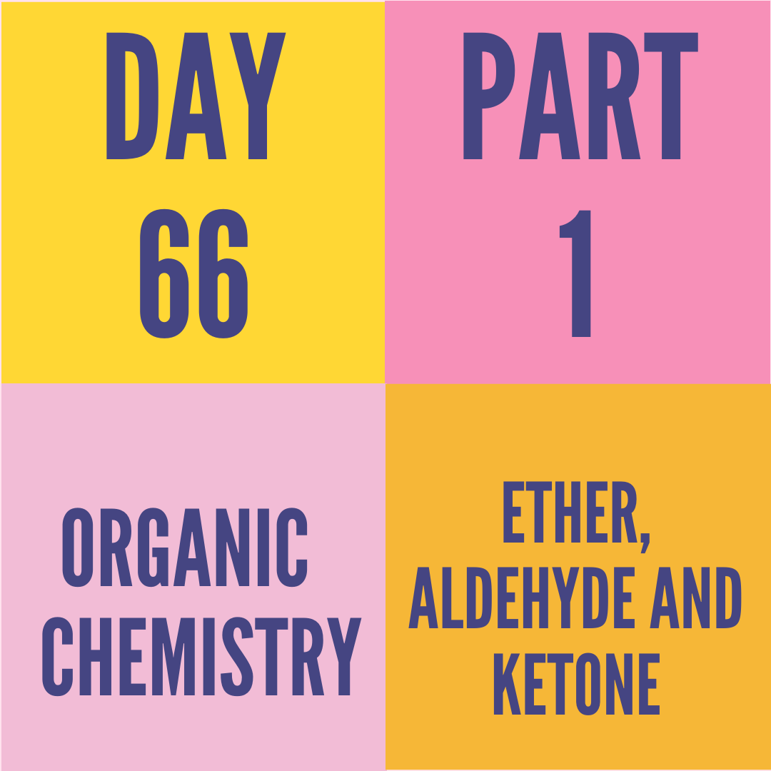 DAY-66 PART-1 ETHER,ALDEHYDE AND KETONE