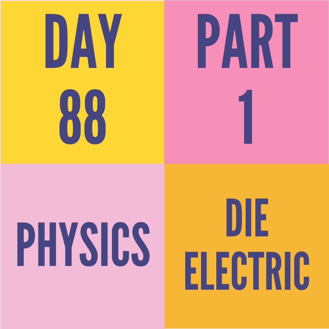 DAY-88 PART-1 DIELECTRIC