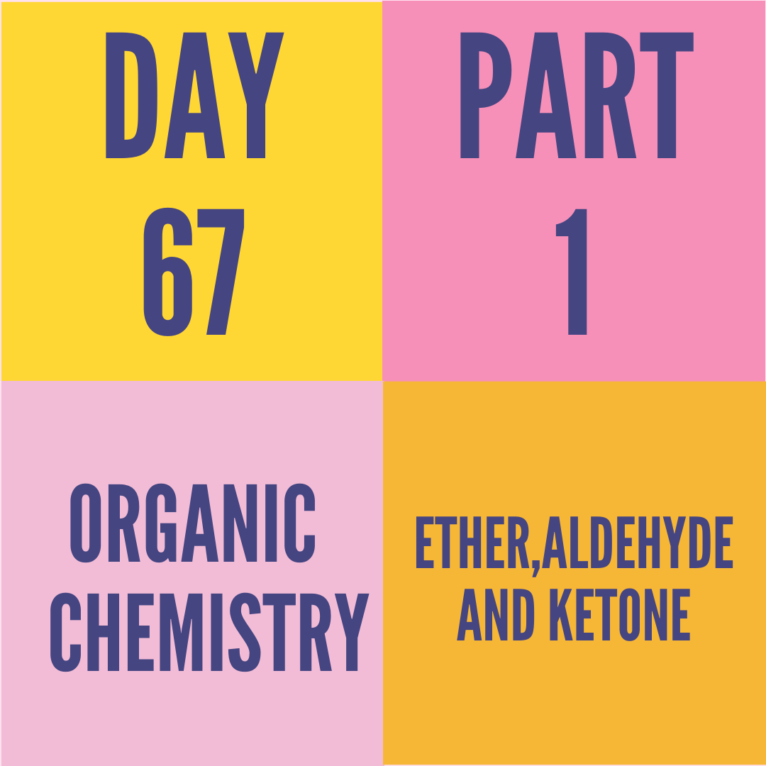 DAY-67 PART-1 ETHER,ALDEHYDE AND KETONE