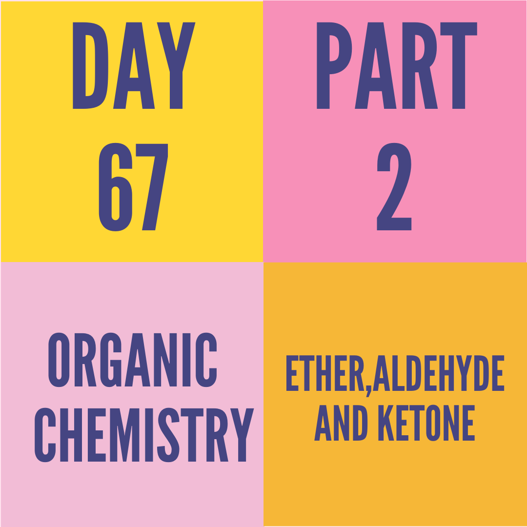 DAY-67 PART-2 ETHER,ALDEHYDE AND KETONE