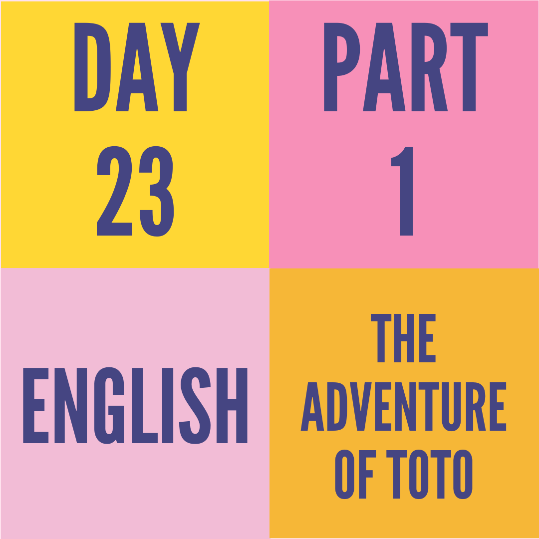 DAY-23 PART-1 THE ADVENTURE OF TOTO