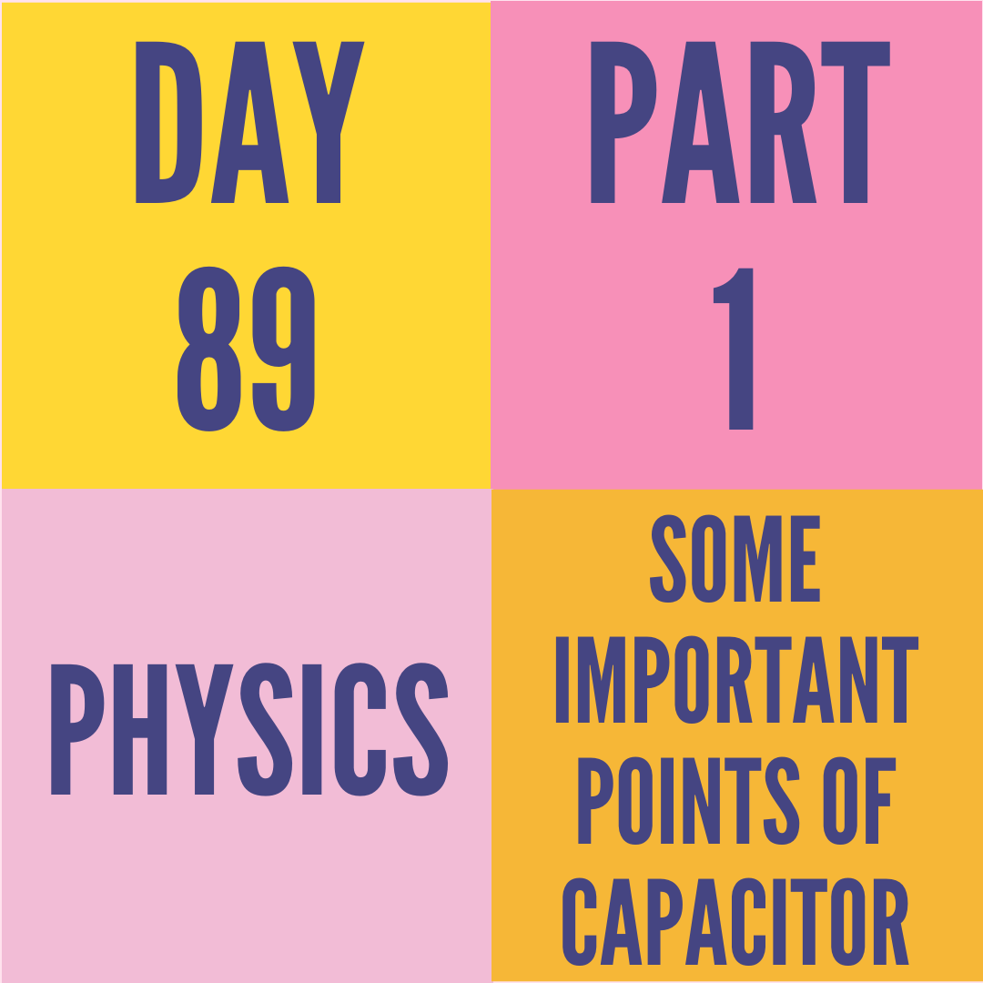 DAY-89 PART-1 SOME IMPORTANT POINTS OF CAPACITOR