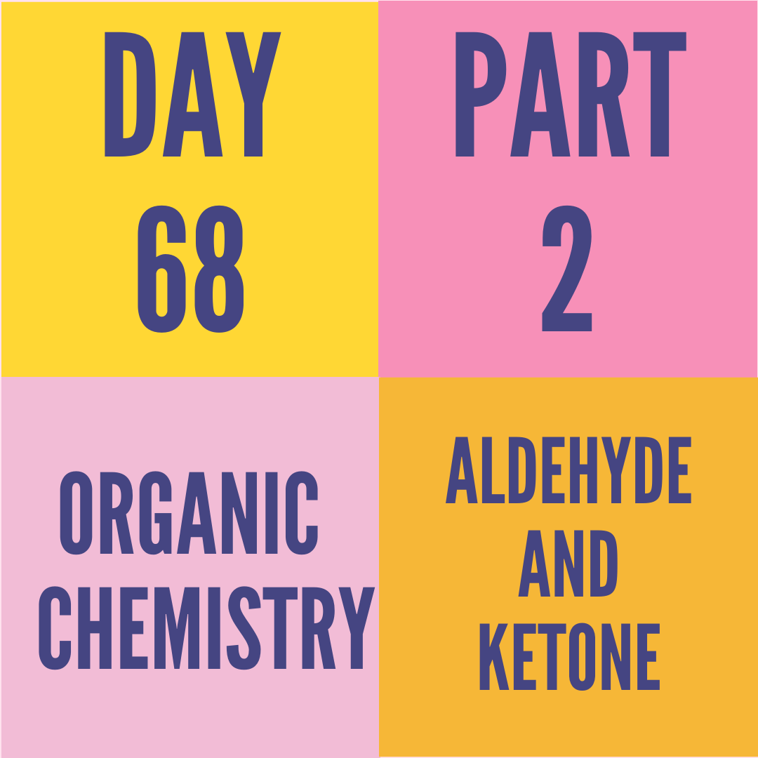 DAY-68 PART-2 ALDEHYDE AND KETONE