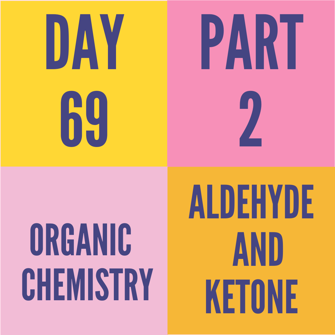 DAY-69 PART-2 ALDEHYDE AND KETONE