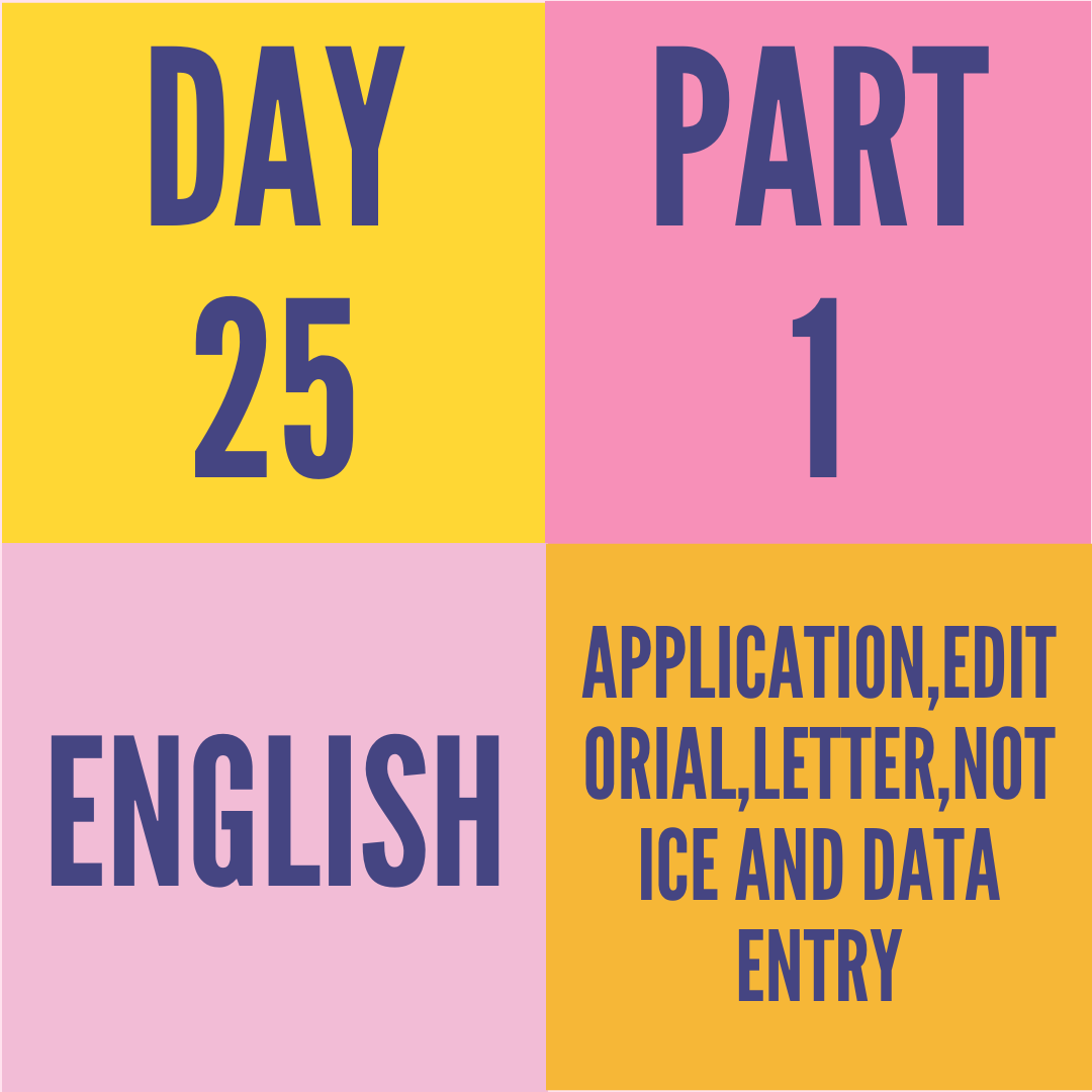 DAY-25 PART-1 APPLICATION,EDITORIAL,LETTER,NOTICE AND DATA ENTRY