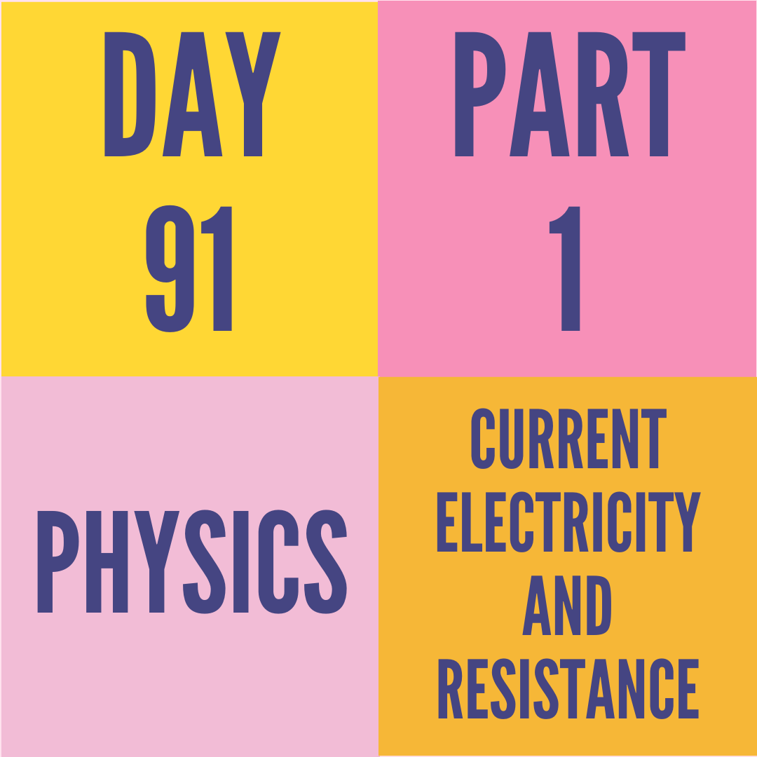 DAY-91 PART-1 CURRENT ELECTRICITY AND RESISTANCE