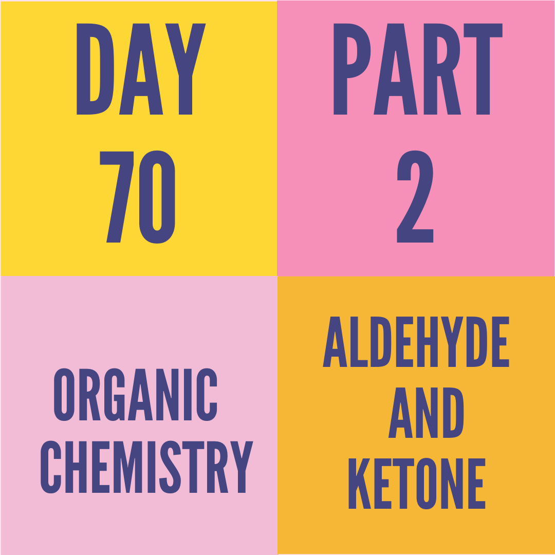 DAY-70 PART-2 ALDEHYDE AND KETONE
