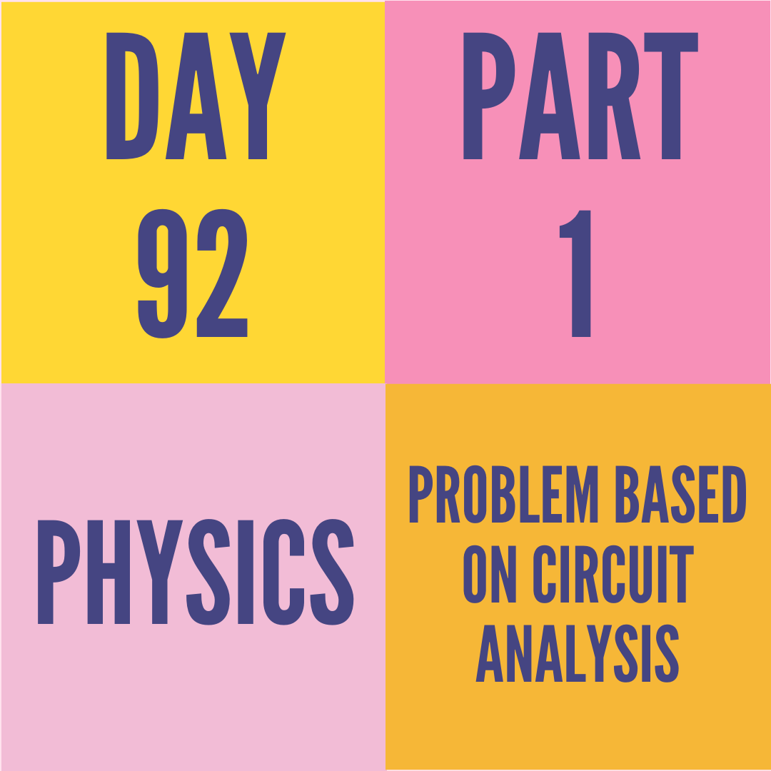 DAY-92 PART-1 PROBLEM BASED ON CIRCUIT ANALYSIS