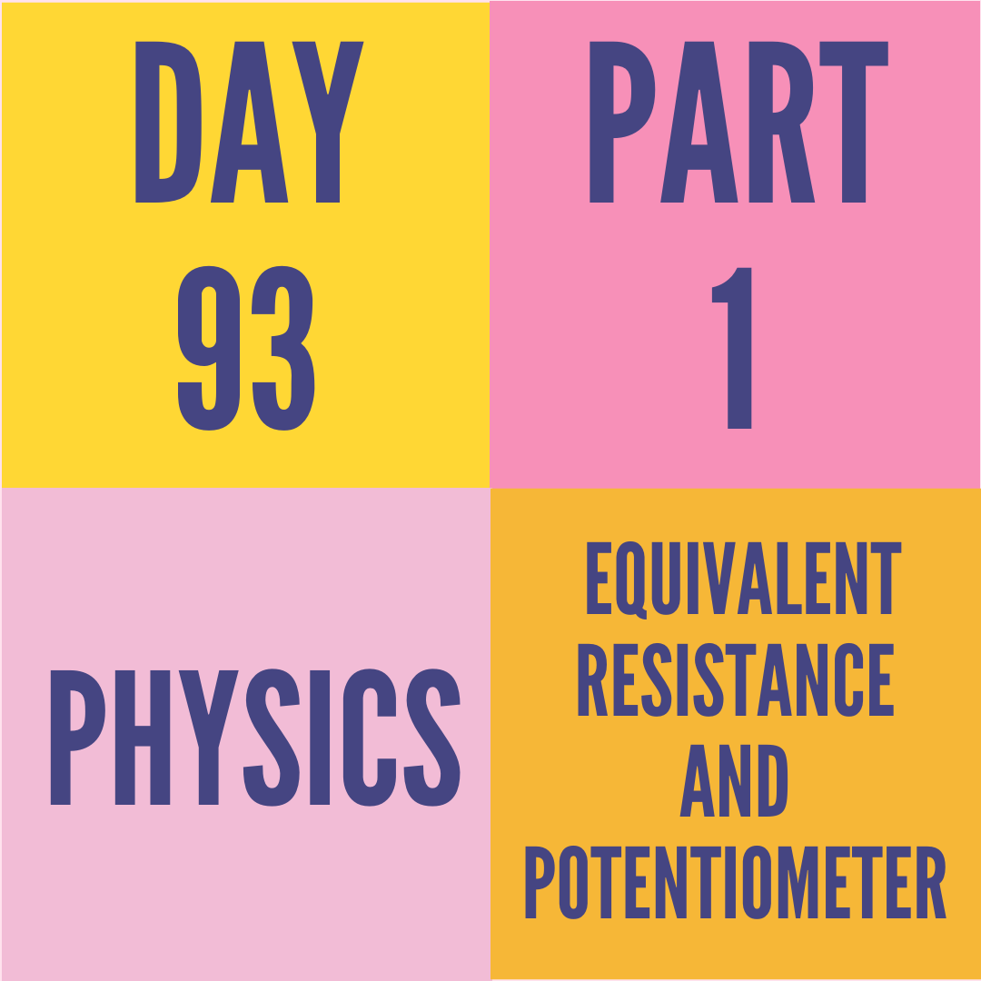 DAY-93 PART-1 EQUIVALENT RESISTANCE AND POTENTIOMETER