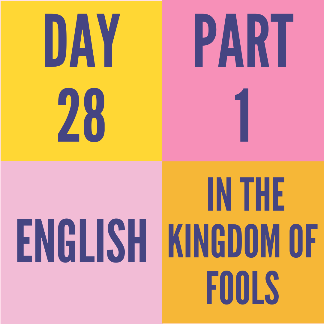DAY-28 PART-1 IN THE KINGDOM OF FOOLS