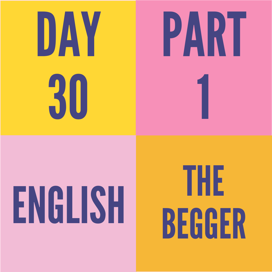 DAY-30 PART-1 THE BEGGER