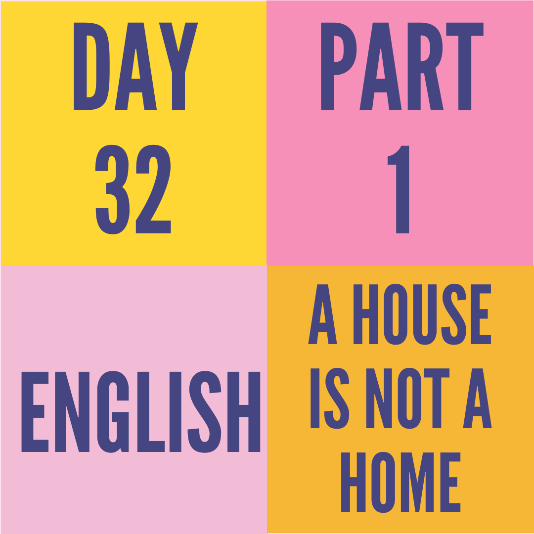 DAY-32 PART-1 A HOUSE IS NOT A HOME