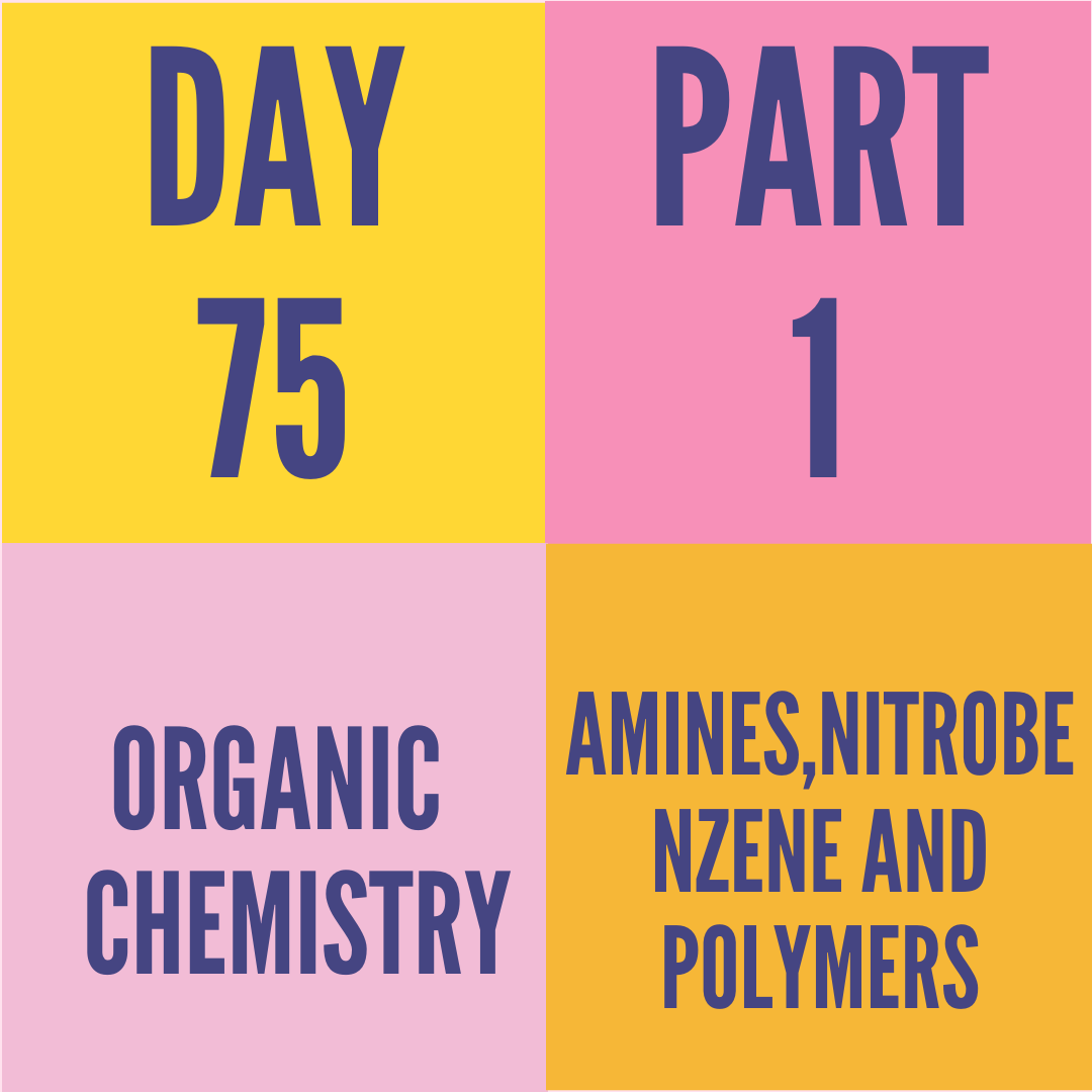 DAY-75 PART-1 AMINES,NITROBENZENE AND POLYMERS