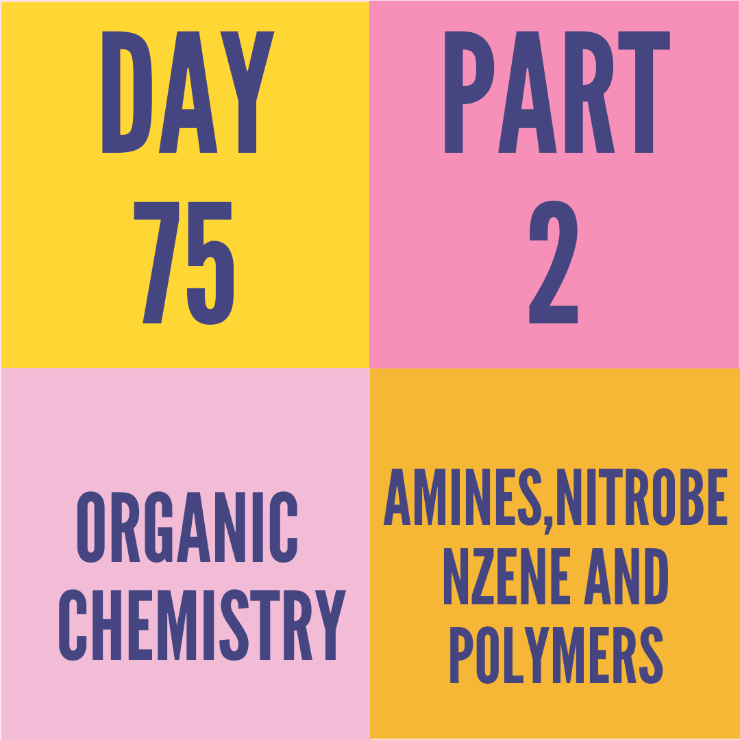 DAY-75 PART-2 AMINES,NITROBENZENE AND POLYMERS