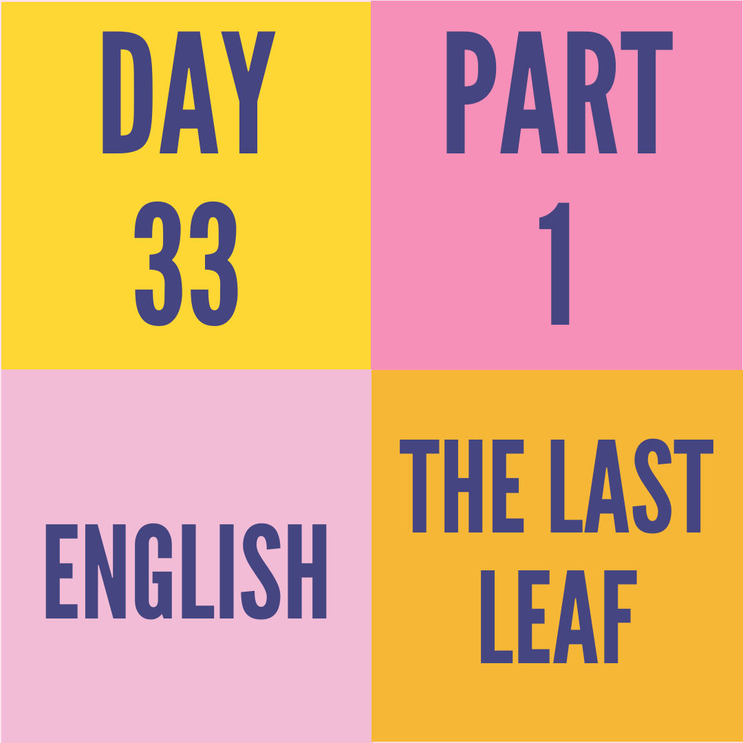 DAY-33 PART-1 THE LAST LEAF