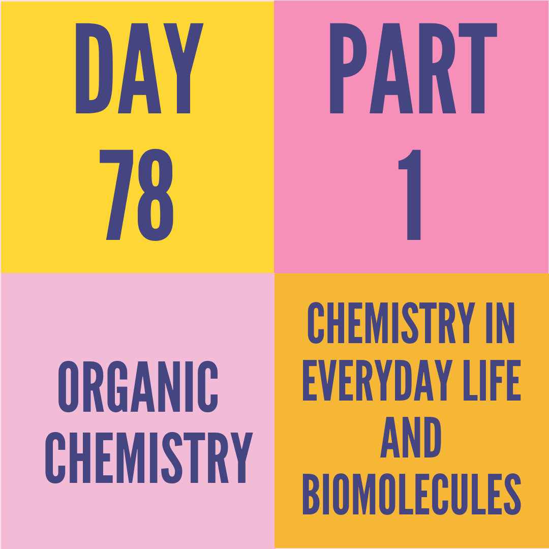 DAY-78 PART-1 CHEMISTRY IN EVERYDAY LIFE AND BIOMOLECULES