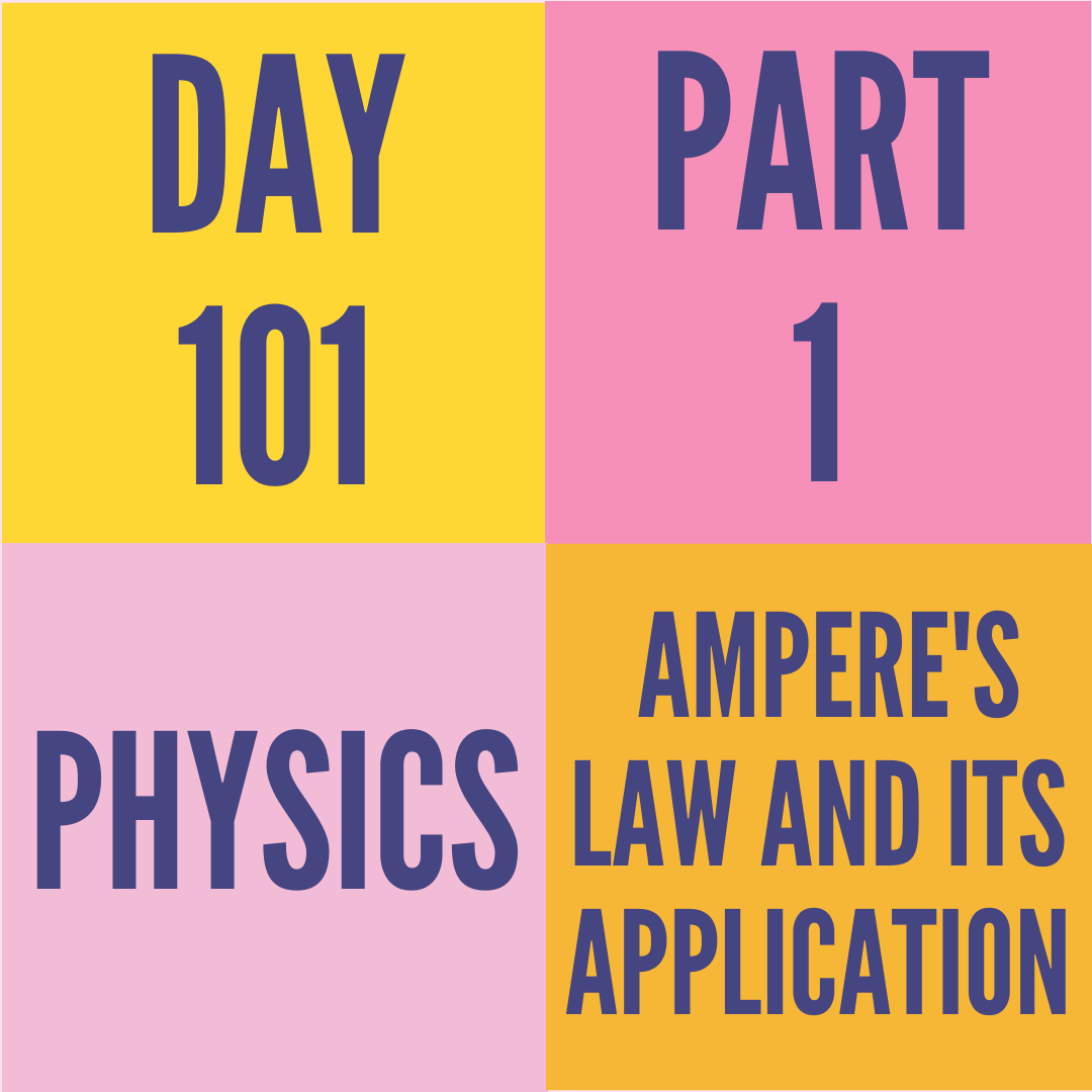 DAY-101 PART-1 AMPERE'S LAW AND ITS APPLICATION