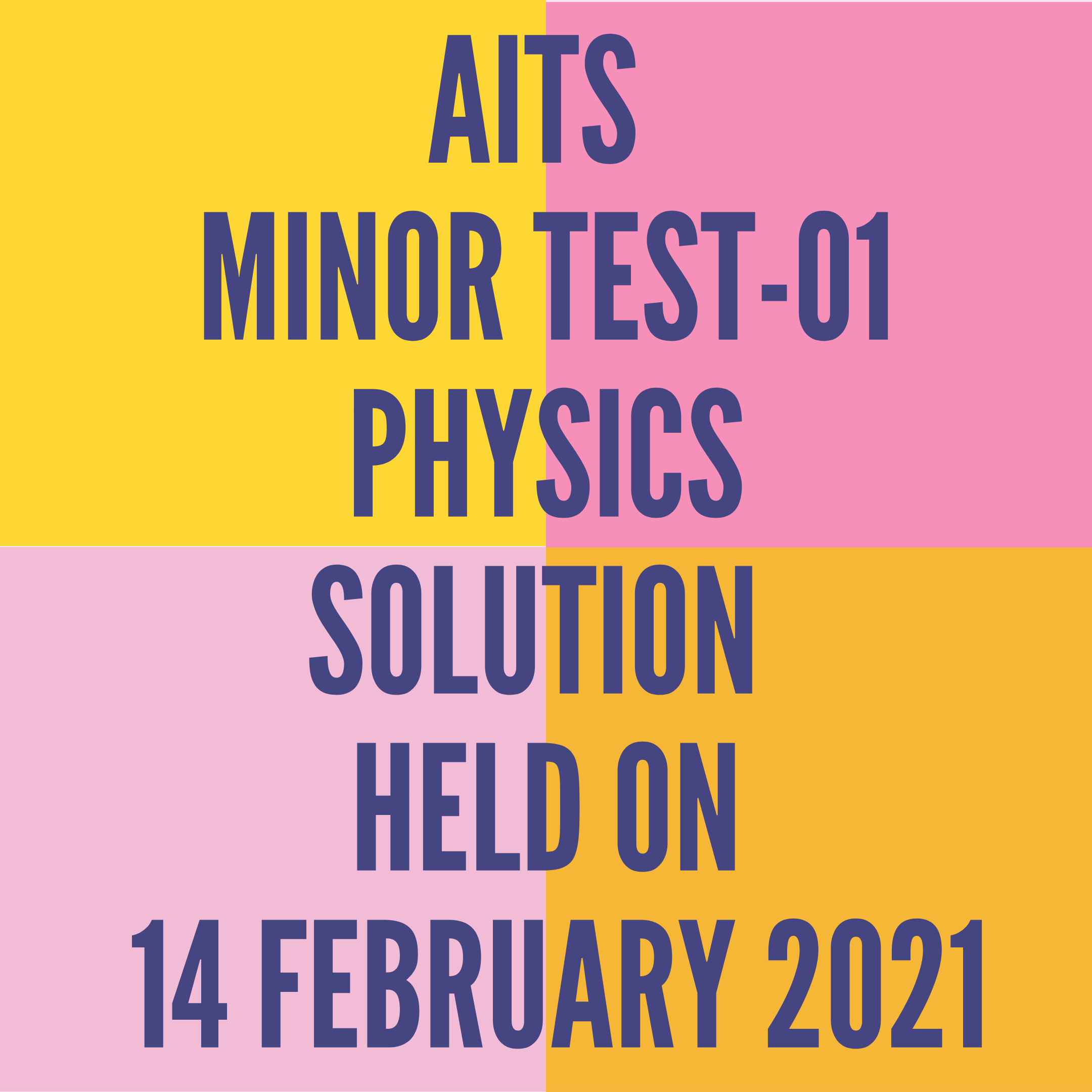 AITS -MINOR TEST-01 PHYSICS- SOLUTION  HELD ON -14 FEBRUARY 2021