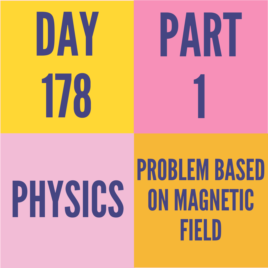 DAY-178 PART-1 PROBLEM BASED ON MAGNETIC FIELD