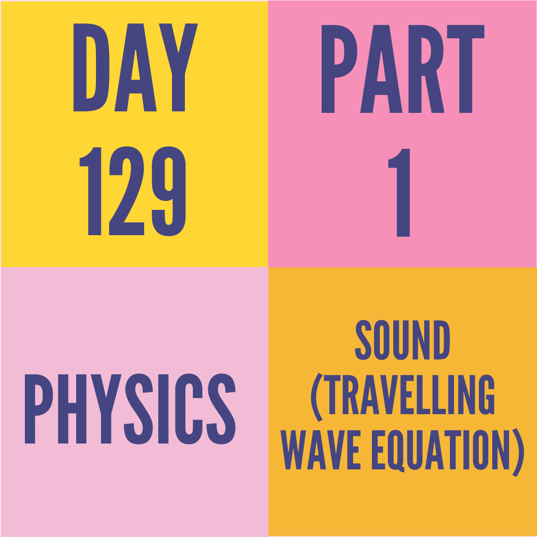DAY-129 PART-1 SOUND (TRAVELLING WAVE EQUATION)