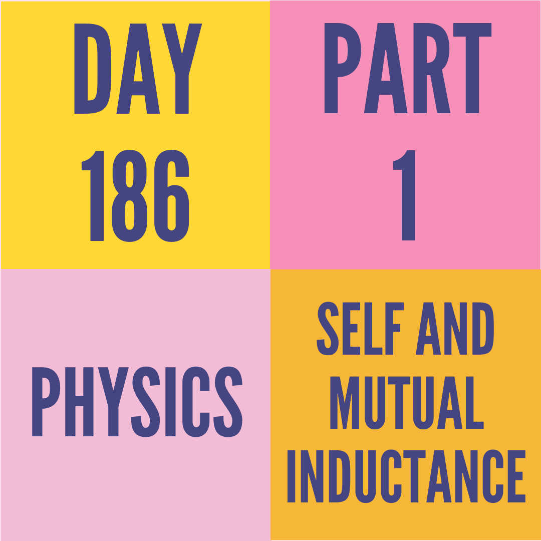 DAY-186 PART-1 SELF AND MUTUAL INDUCTANCE