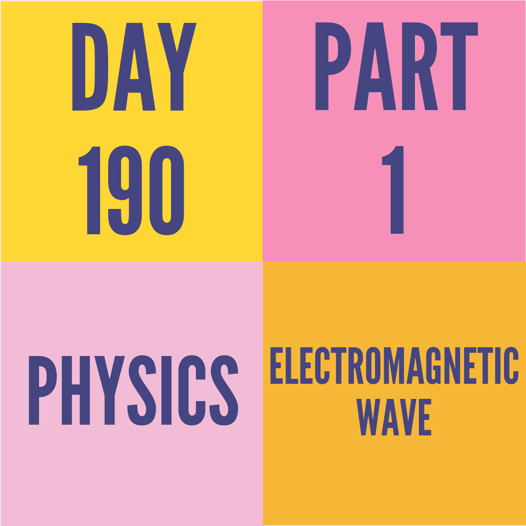 DAY-190 PART-1 ELECTROMAGNETIC WAVE