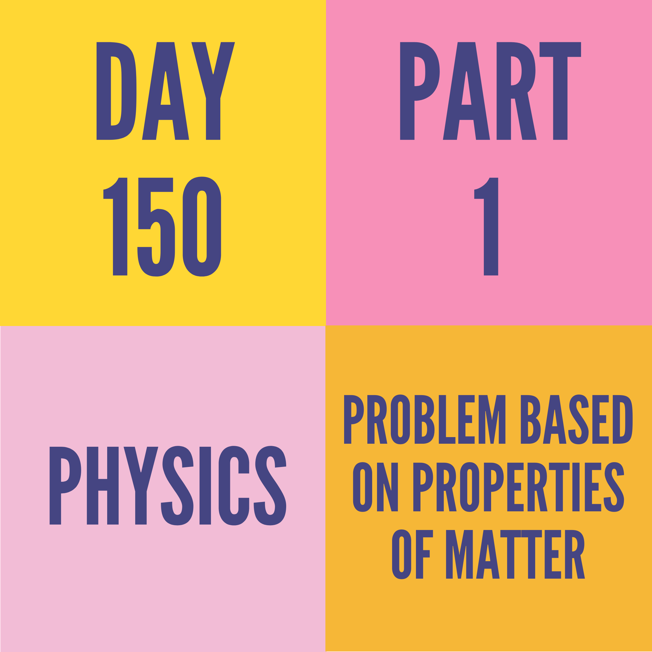 DAY-150 PART-1 PROBLEM BASED ON PROPERTIES OF MATTER