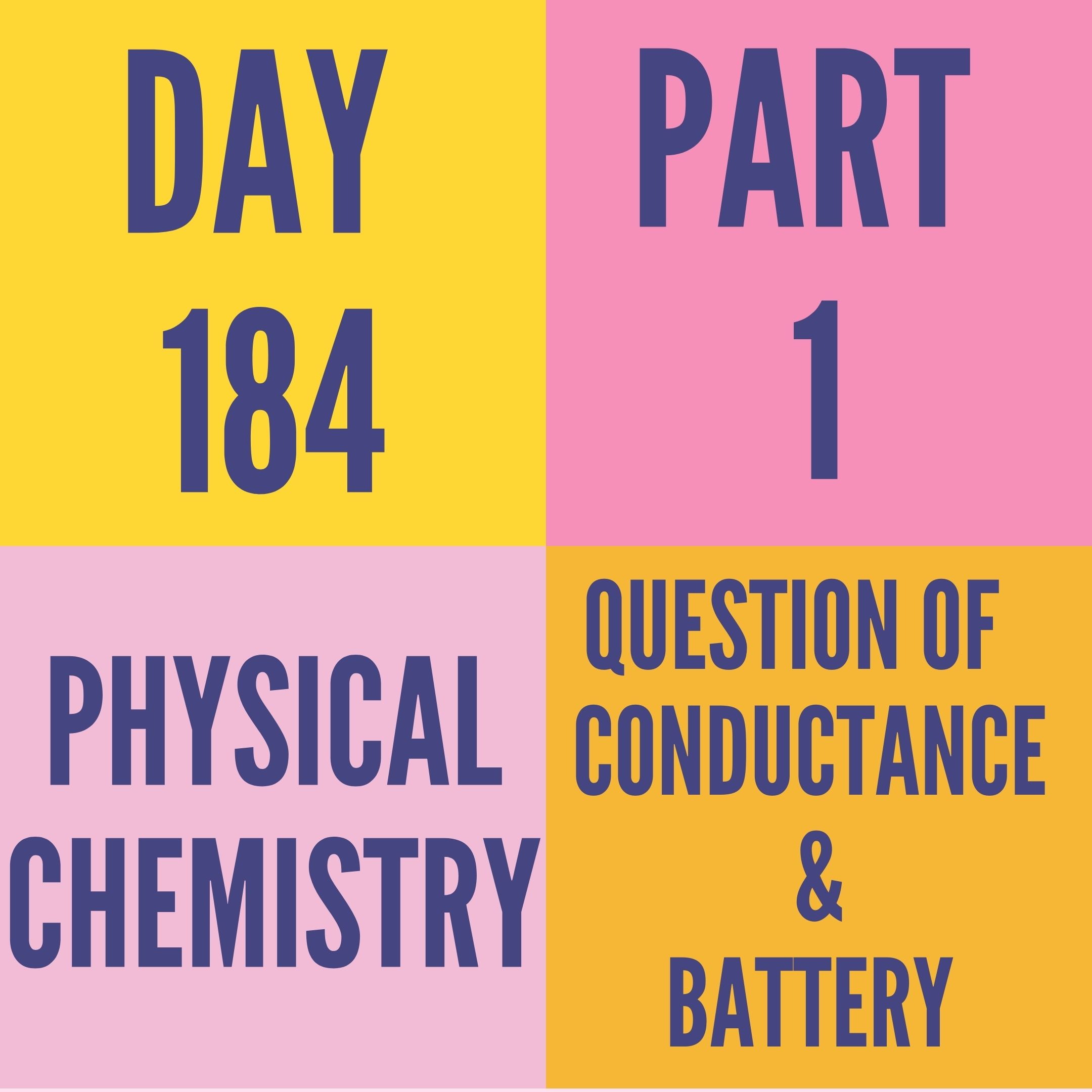 DAY-184 PART-1 QUESTION OF CONDUCTANCE & BATTERY