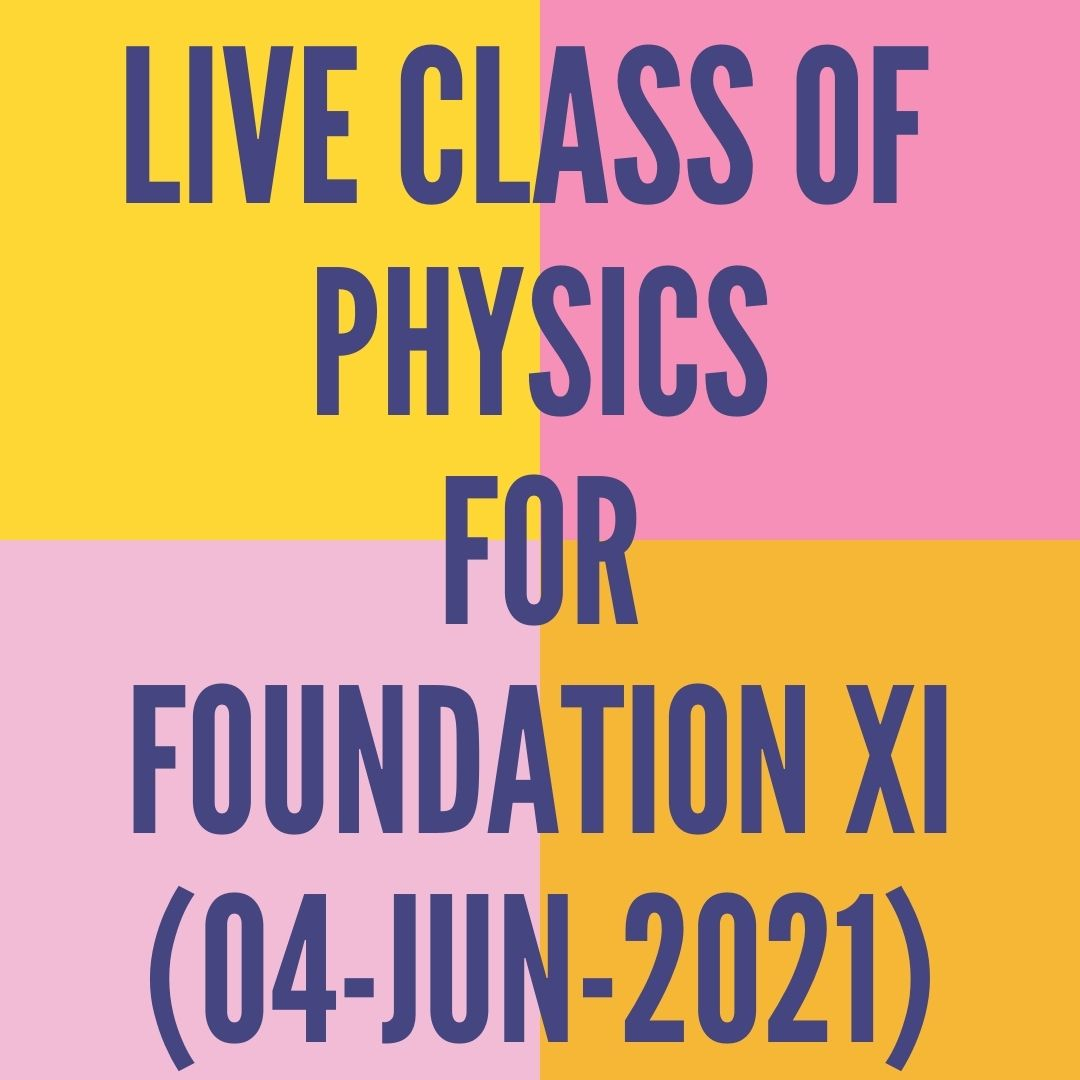 LIVE CLASS OF PHYSICS FOR FOUNDATION XI (04-JUN-2021) APPLIED MATHS