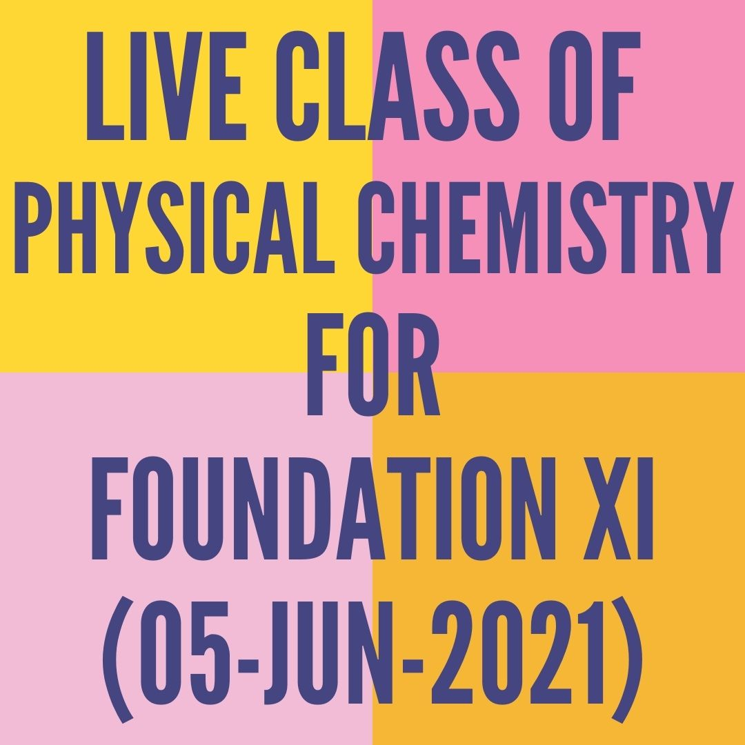 LIVE CLASS OF PHYSICAL CHEMISTRY FOR FOUNDATION XI (05-JUN-2021)SOME BASIC CONCEPT- MOLE