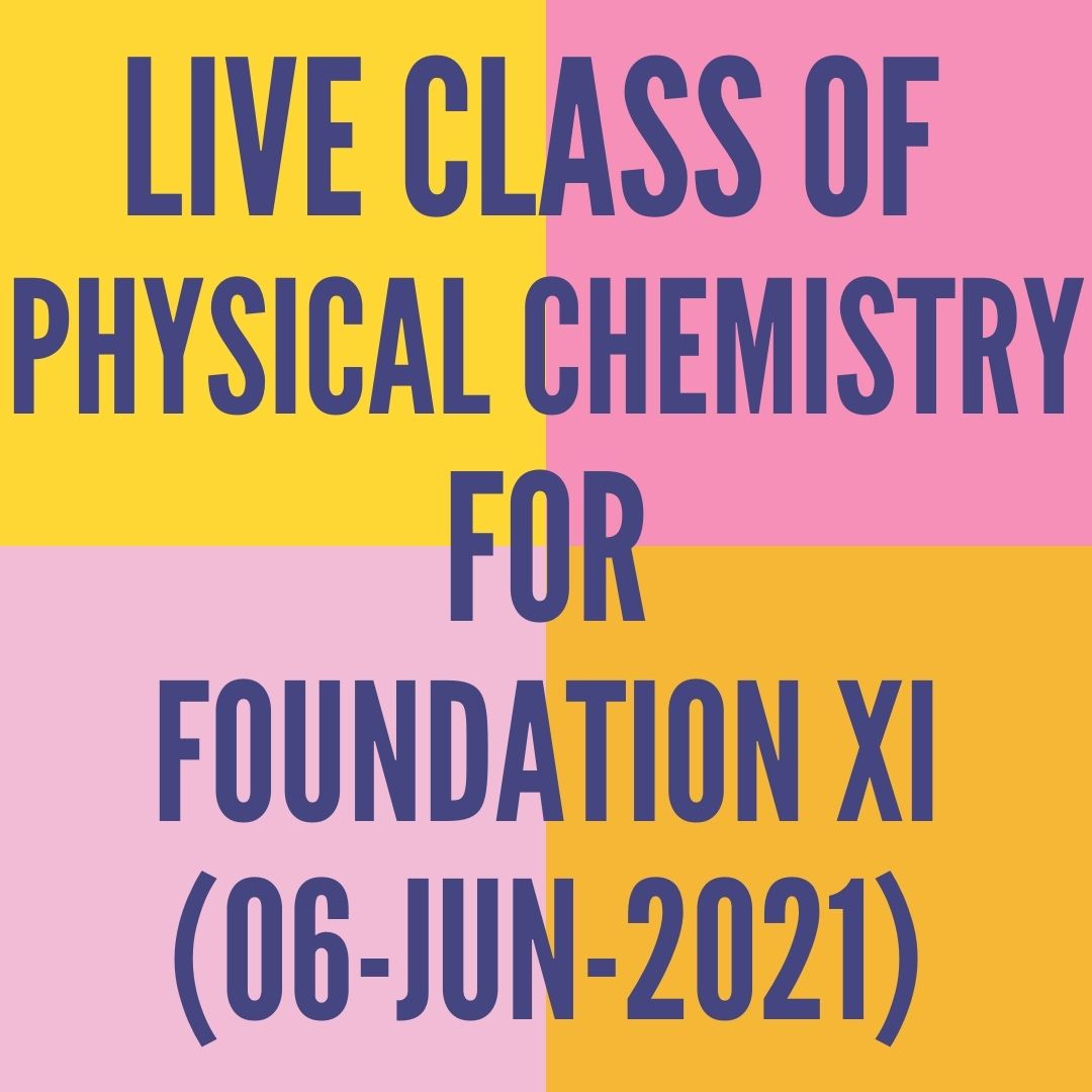 LIVE CLASS OF PHYSICAL CHEMISTRY FOR FOUNDATION XI (06-JUN-2021)SOME BASIC CONCEPT- MOLE
