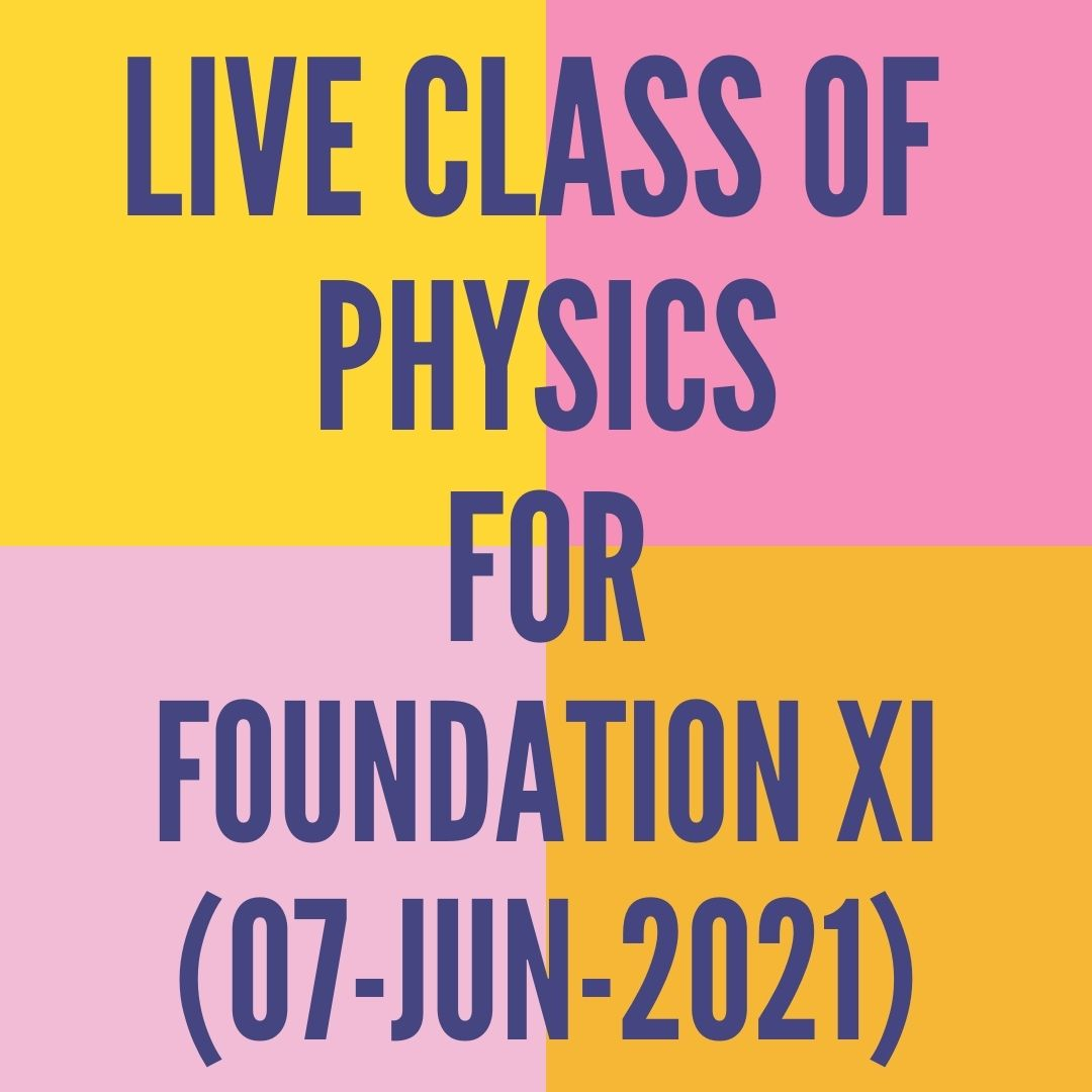 LIVE CLASS OF PHYSICS FOR FOUNDATION XI (07-JUN-2021) APPLIED MATH