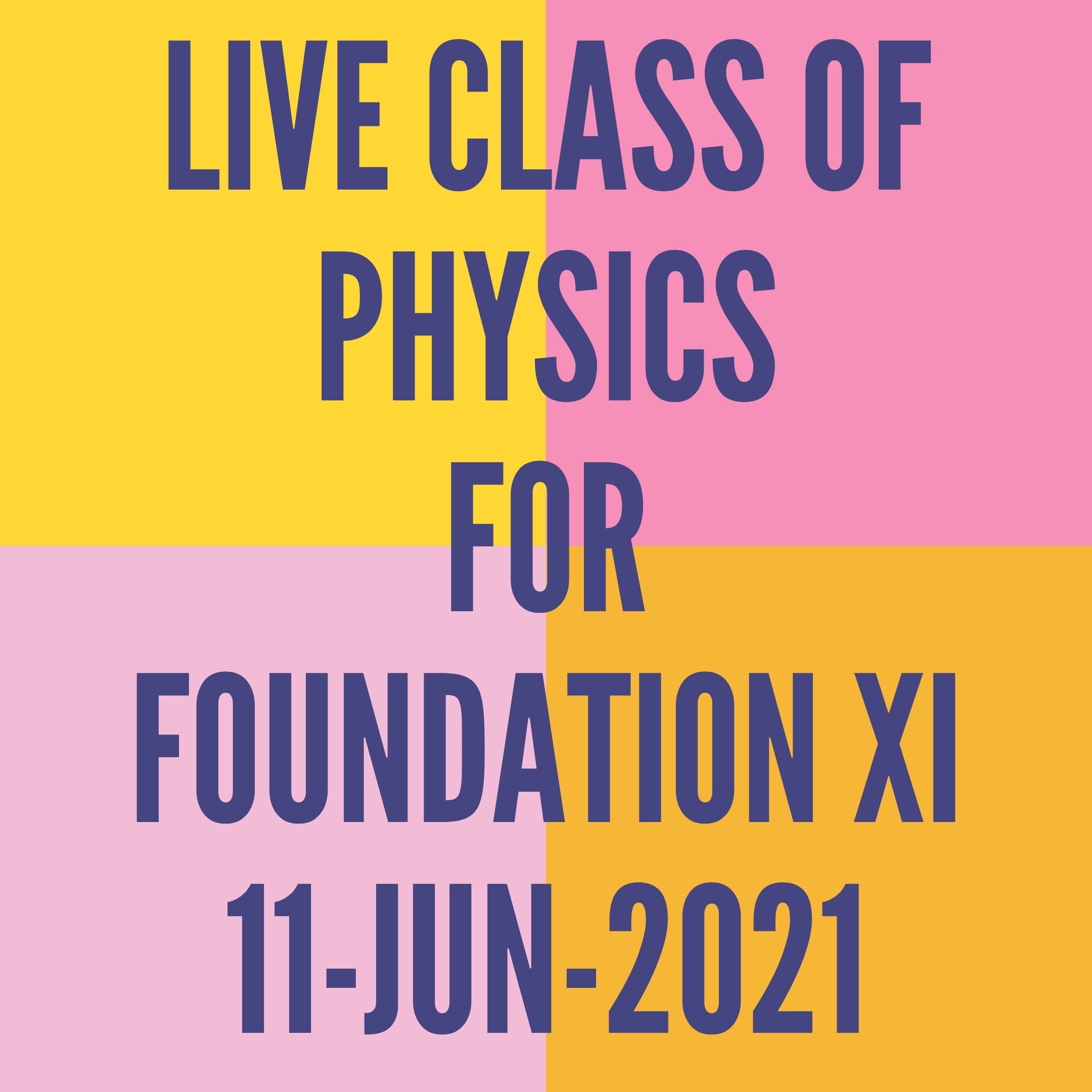 LIVE CLASS OF PHYSICS FOR FOUNDATION XI (11-JUN-2021) APPLIED MATHS