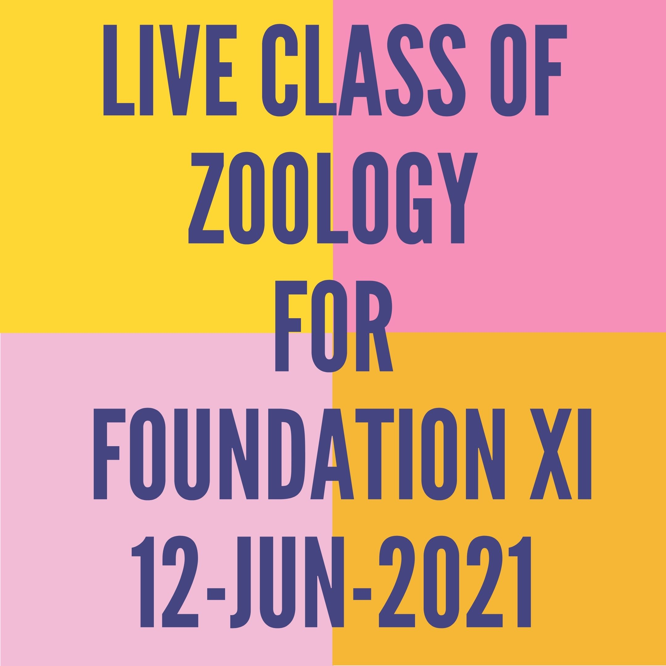 LIVE CLASS OF ZOOLOGY FOR FOUNDATION XI (12-JUN-2021) DIGESTIVE SYSTEM