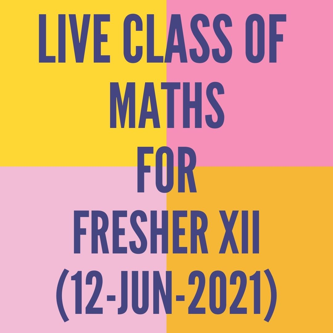 LIVE CLASS OF MATHS FOR FRESHER XII (12-JUN-2021)