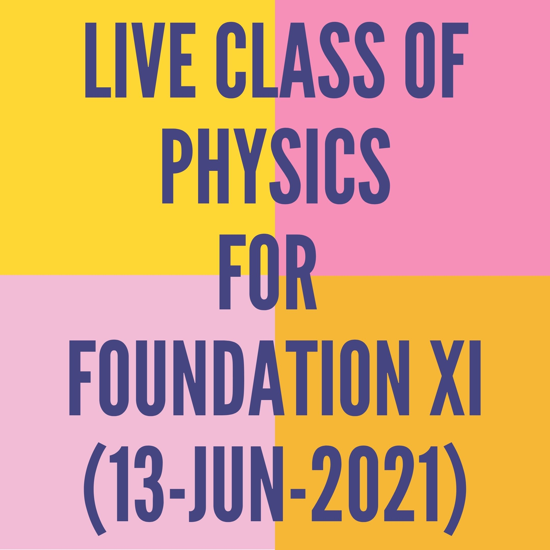 LIVE CLASS OF PHYSICS FOR FOUNDATION XI (13-JUN-2021) APPLIED MATHS