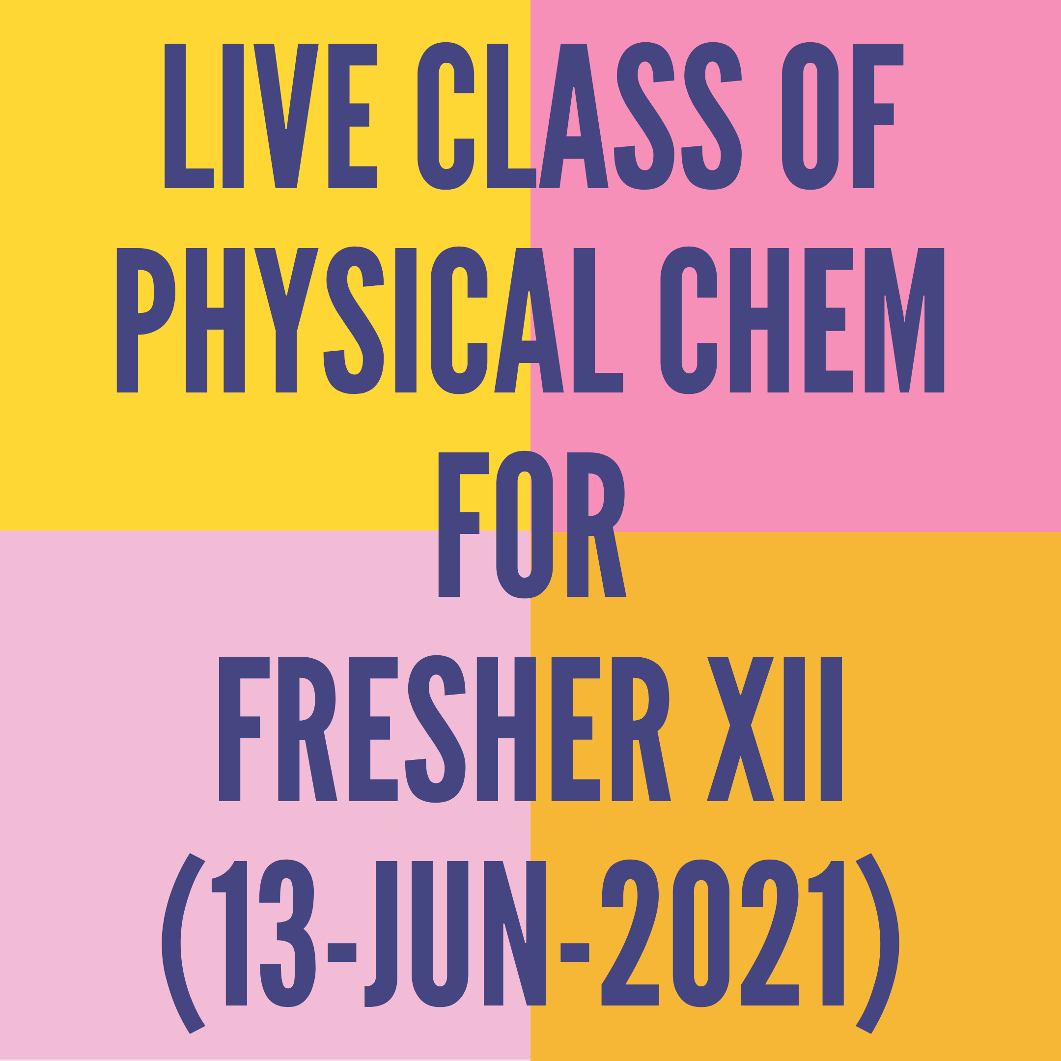 LIVE CLASS OF PHYSICAL CHEMISTRY FOR FRESHER XII (13-JUN-2021) SOLUTIONS