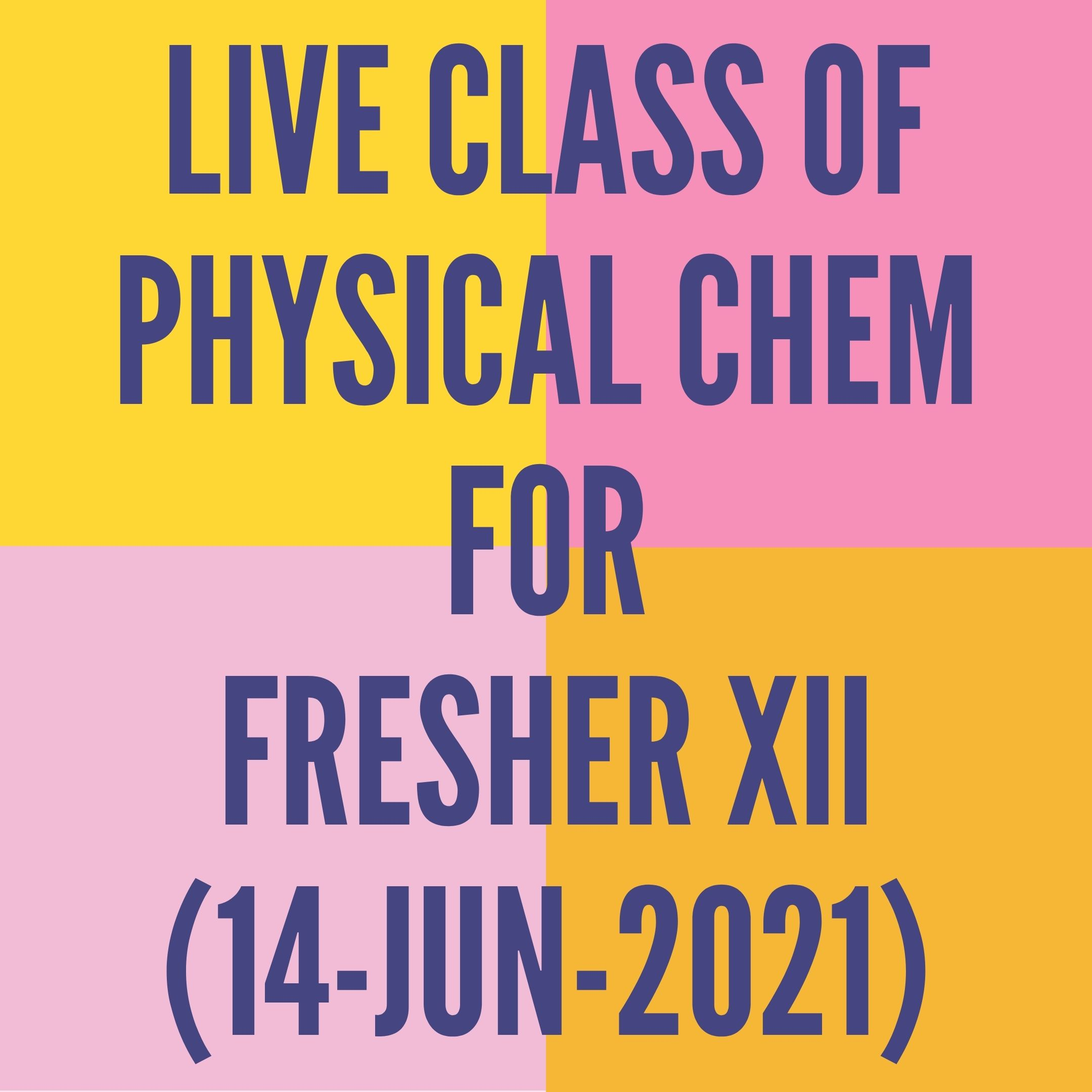 LIVE CLASS OF PHYSICAL CHEMISTRY FOR FRESHER XII (14-JUN-2021) SOLUTIONS