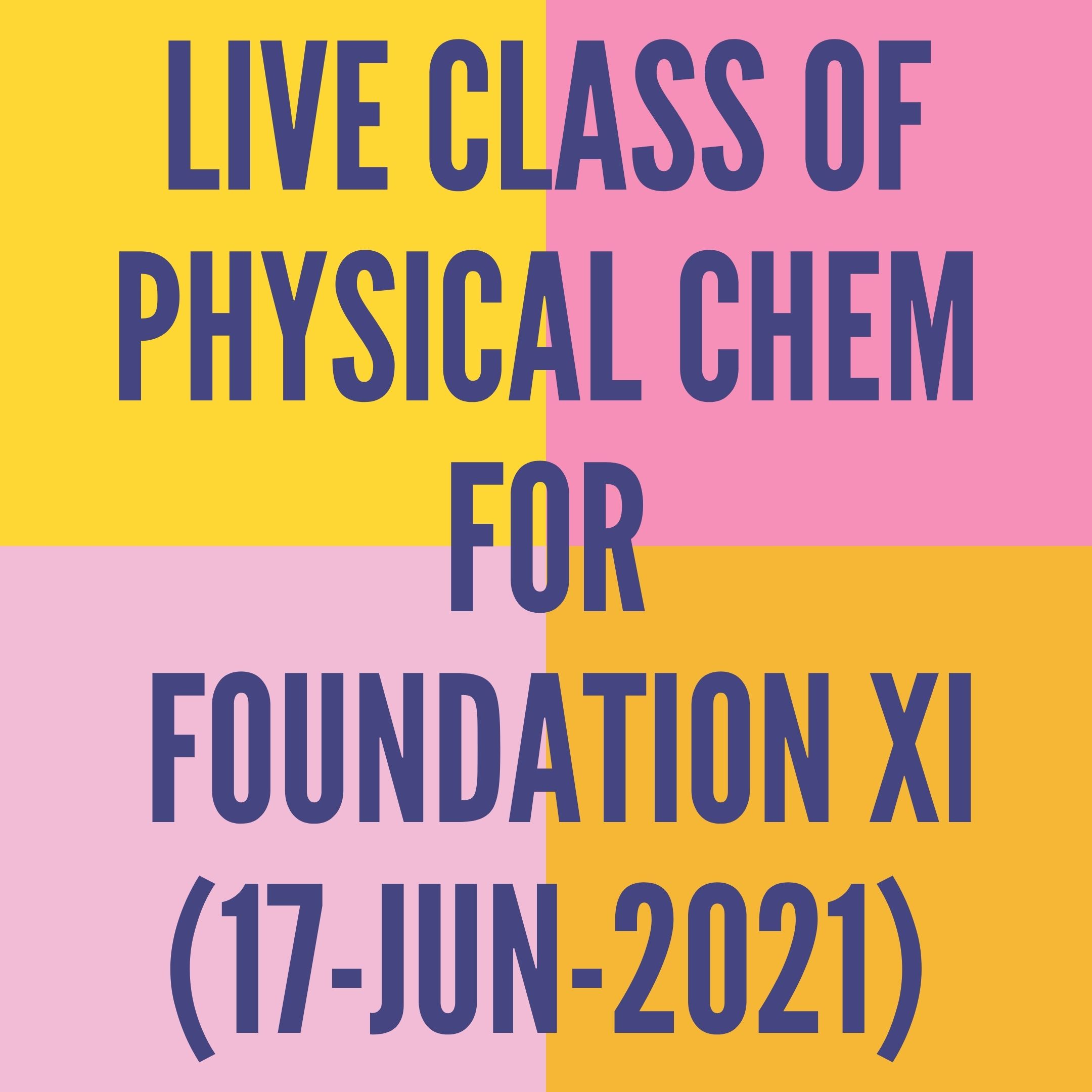 LIVE CLASS OF PHYSICAL CHEMISTRY FOR FOUNDATION XI (17-JUN-2021) SOME BASIC CONCEPT- MOLE