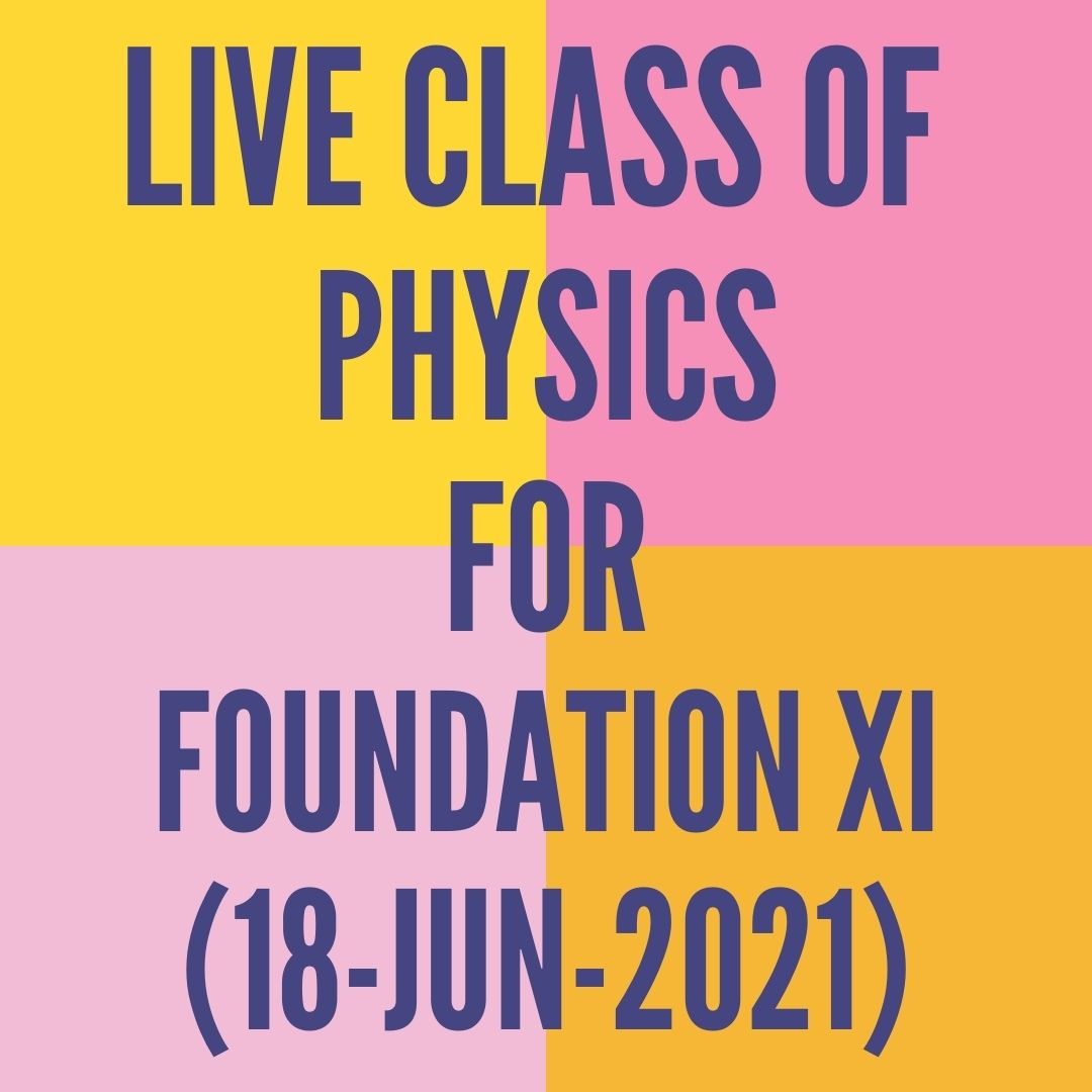 LIVE CLASS OF PHYSICS FOR FOUNDATION XI (18-JUN-2021) APPLIED MATHS