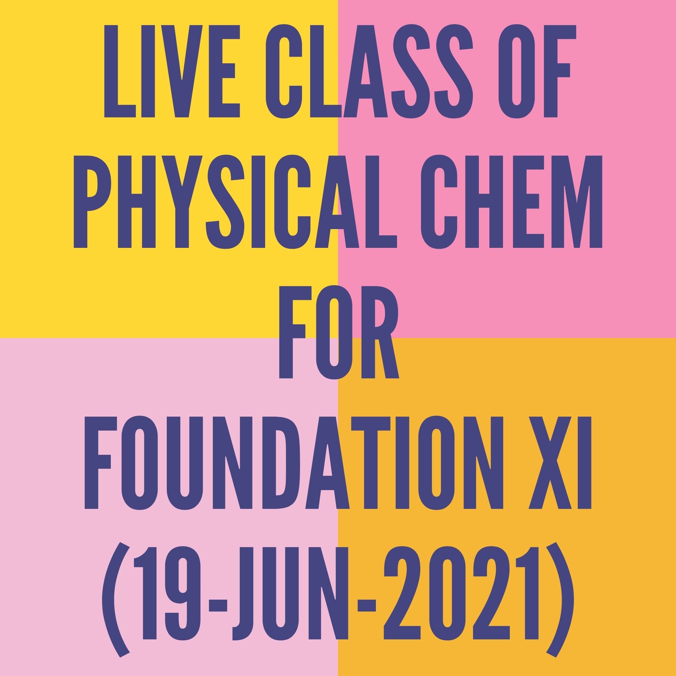 LIVE CLASS OF PHYSICAL CHEMISTRY FOR FOUNDATION XI (19-JUN-2021) SOME BASIC CONCEPT- MOLE