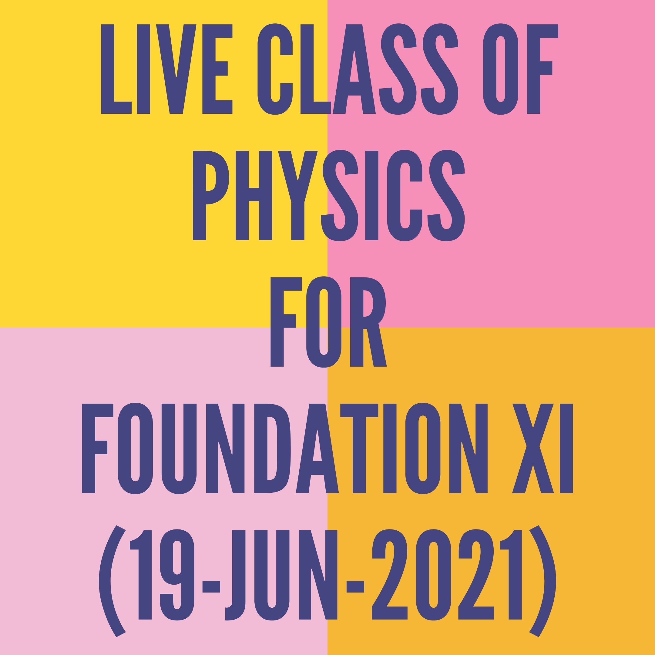 LIVE CLASS OF PHYSICS FOR FOUNDATION XI (19-JUN-2021) APPLIED MATHS